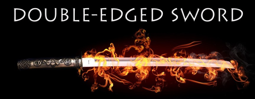 Double-Edged Sword…